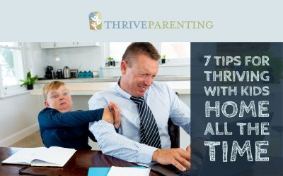 7 tips for Thriving with Kids at Home During the  COVID-19 Pandemic